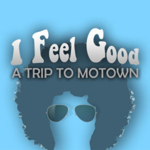 I FEEL GOOD: A TRIP TO MOTOWN
